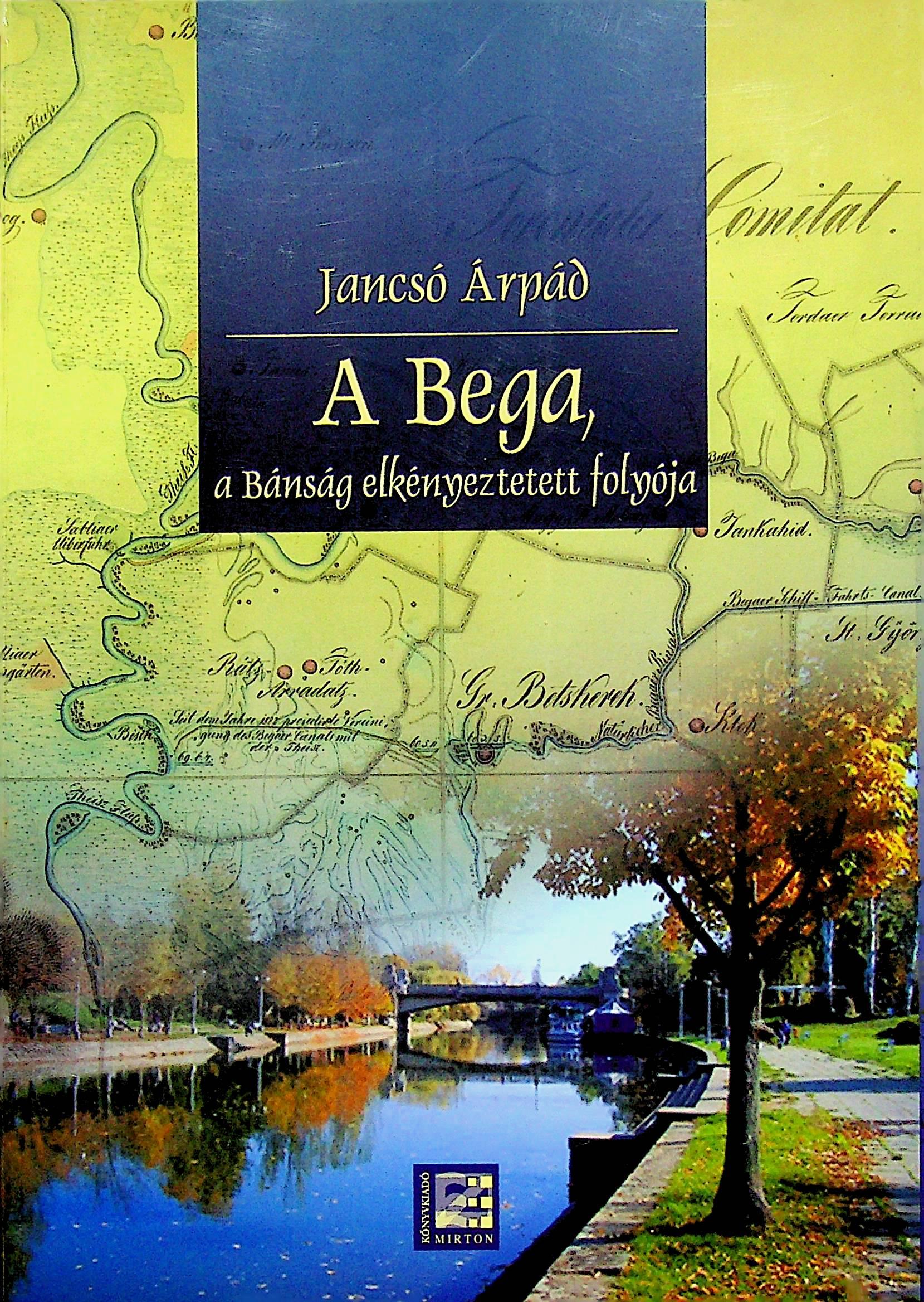 A Bega – a Bánság elkényeztetett folyója - Temesváros