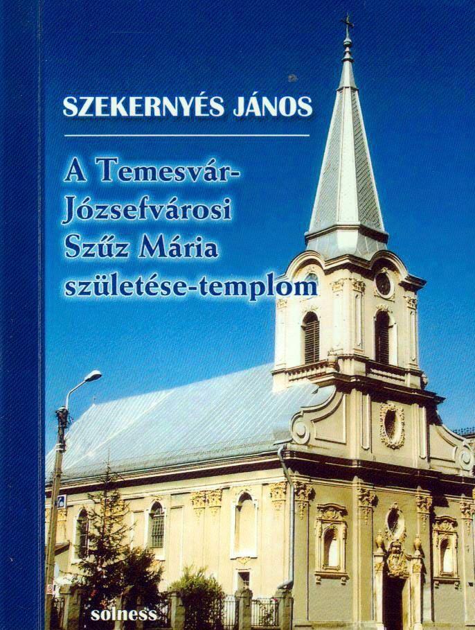 A Temesvár-józsefvárosi Szűz Mária születése-templom - Temesváros