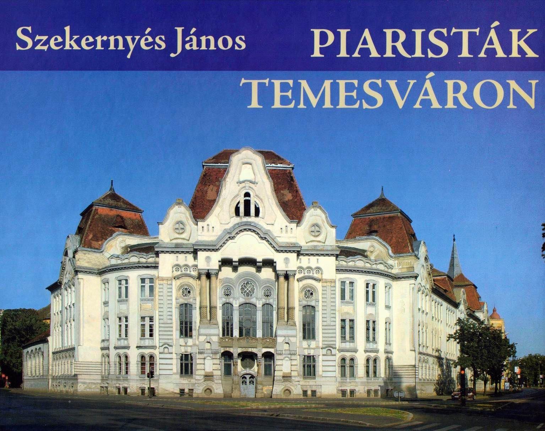 Piaristák Temesváron - Temesváros